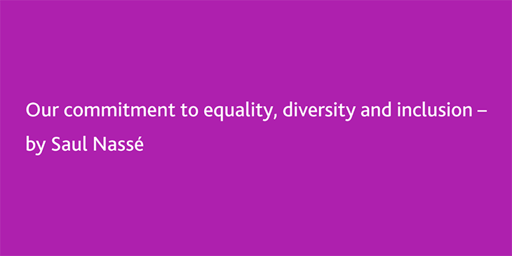 Our commitment to equality, diversity and inclusion by Saul Nassé